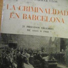 Libros de segunda mano: LA CRIMINALIDAD EN BARCELONA - 21 PROCESOS CELEBRES (1885 A 1908) - CABALLE Y CLOS. Lote 37060210