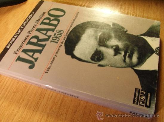 Libros de segunda mano: JARABO 1958. Vida y muerte de un famoso criminal español - F Pérez Abellan - Foto 2 - 36961765