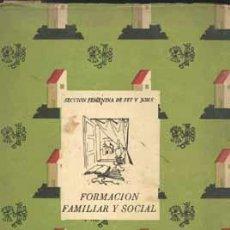 Libros de segunda mano: SECCIÓN FEMENINA DE FET Y JONS: FORMACIÓN FAMILIAR Y SOCIAL, TERCERA EDICIÓN, MADRID 1946, ESTE TIEN. Lote 36854879