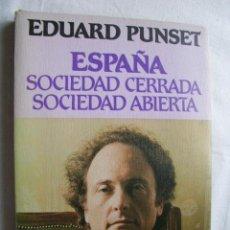 Libros de segunda mano: ESPAÑA. SOCIEDAD CERRADA, SOCIEDAD ABIERTA. PUNSET, EDUARD. 1982. Lote 36921228