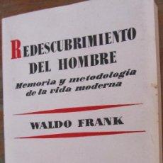 Libros de segunda mano: REDESCUBRIMIENTO DEL HOMBRE. MEMORIA Y METODOLOGÍA DE LA VIDA MODERNA DE WALDO FRANK (AGUILAR). Lote 36941378