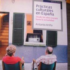 Libros de segunda mano: PRACTICAS CULTURALES EN ESPAÑA (DESDE LOS AÑOS SESENTA HASTA LA ACTUALIDAD) – ANTONIO ARIÑO. Lote 55394906