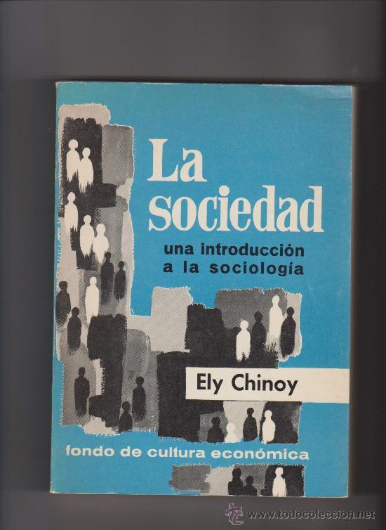 LA SOCIEDAD - ELY CHINOY - ED. MÉXICO 1969 - SOCIOLOGÍA (Libros de Segunda Mano - Pensamiento - Sociología)