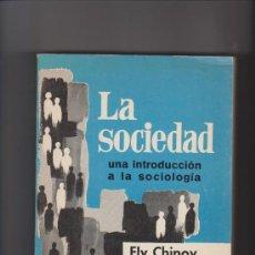 Libros de segunda mano: LA SOCIEDAD - ELY CHINOY - ED. MÉXICO 1969 - SOCIOLOGÍA. Lote 37370461