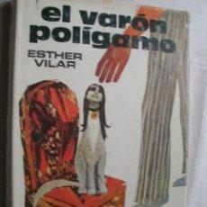 Libros de segunda mano: EL VARÓN POLÍGAMO. VILAR, ESTHER. 1975. Lote 37390854