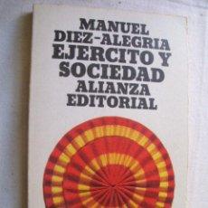 Libros de segunda mano: EJÉRCITO Y SOCIEDAD. DÍEZ-ALEGRÍA, MANUEL. 1973. Lote 37415767