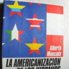 Libros de segunda mano: LA AMERICANIZACIÓN DE LOS HISPANOS. MONCADA, ALBERTO. 1986. Lote 37443484