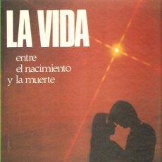 Libros de segunda mano: LA VIDA ENTRE EL NACIMIENTO Y LA MUERTE -REF-M4E5. Lote 37610584
