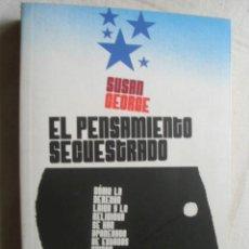 Libros de segunda mano: EL PENSAMIENTO SECUESTRADO. GEORGE, SUSAN. 2009. Lote 37553337