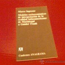 Libros de segunda mano: MARCO INGROSSO. MODELOS SOCIOECONOMICOS DE INTERPRETACION DE LA REALIDAD LATINOAMERICANA. ANAGRAMA. Lote 37747526