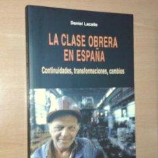 Libros de segunda mano: DANIEL LACALLE - LA CLASE OBRERA EN ESPAÑA. CONTINUIDADES, TRANSFORMACIONES, CAMBIOS. Lote 37751601