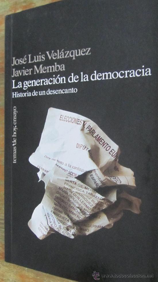 LA GENERACIÓN DE LA DEMOCRACIA. HISTORIA DE UN DESENCANTO DE J.L.VELÁZQUEZ Y J. MEMBA (TEMAS DE HOY) (Libros de Segunda Mano - Pensamiento - Sociología)