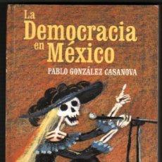 Libros de segunda mano: LA DEMOCRACIA EN MEXICO - PABLO GONZALEZ CASANOVA *. Lote 38169018