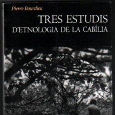 Libros de segunda mano: TRES ESTUDIS D´ETNOLOGIA DE LA CABILIA - PIERRE BOURDIEU - EN CATALAN *. Lote 38215263