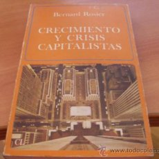 Libros de segunda mano: CRECIMIENTO Y CRISIS CAPITALISTAS (BERNARD ROSIER) PRIMERA EDICION 1978 (LE6). Lote 38734455