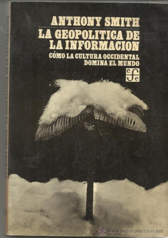 LA GEOPOLÍTICA DE LA INFORMACIÓN. ANTHONY SMITH. FONDO DE CULTURA ECONÓMICA. MEXICO. 1984 (Libros de Segunda Mano - Pensamiento - Sociología)