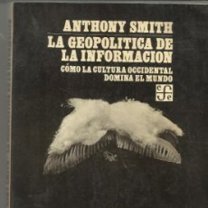 Libros de segunda mano: LA GEOPOLÍTICA DE LA INFORMACIÓN. ANTHONY SMITH. FONDO DE CULTURA ECONÓMICA. MEXICO. 1984. Lote 38769201