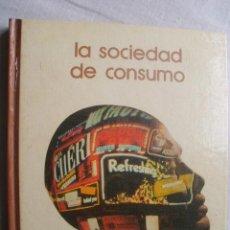 Libros de segunda mano: LA SOCIEDAD DE CONSUMO. 1974. Lote 38845777