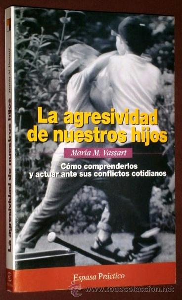 LA AGRESIVIDAD DE NUESTROS HIJOS POR MARÍA M. VASSART DE ED. ESPASA CALPE EN MADRID 1997 (Libros de Segunda Mano - Pensamiento - Sociología)