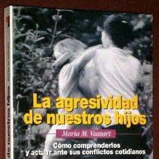 Libros de segunda mano: LA AGRESIVIDAD DE NUESTROS HIJOS POR MARÍA M. VASSART DE ED. ESPASA CALPE EN MADRID 1997. Lote 39229947