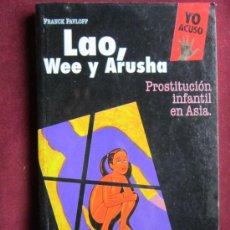 Libros de segunda mano: LAO, WEE Y ARUSHA. PROSTITUCIÓN INFANTIL EN ASIA. FRANCK PAVLOFF. AMNISTIA INTERNACIONAL. YO ACUSO. Lote 38930482