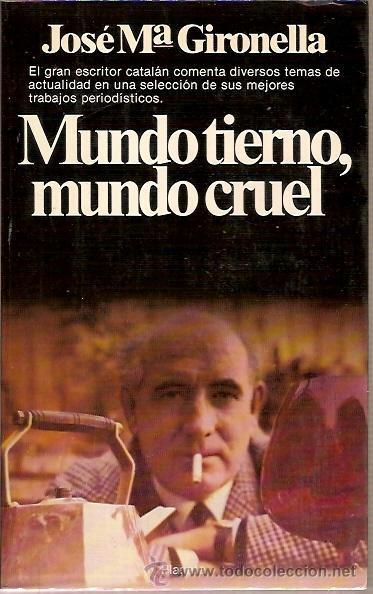 MUNDO TIERNO MUNDO CRUEL JOSE Mª GIRONELLA PPLANETA 1ª EDICION 1981 TRABAJOS PERIODISTICOS (Libros de Segunda Mano - Pensamiento - Sociología)