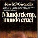 Libros de segunda mano: MUNDO TIERNO MUNDO CRUEL JOSE Mª GIRONELLA PPLANETA 1ª EDICION 1981 TRABAJOS PERIODISTICOS. Lote 39064130