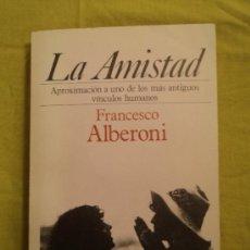 Libros de segunda mano: LA AMISTAD. FRANCESCO ALBERONI. GEDISA. 1985 175 PAG. Lote 39075224