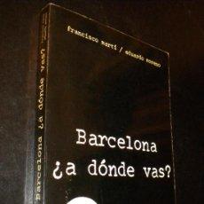 Libros de segunda mano: BARCELONA ¿A DÓNDE VAS? / MARTÍ, FRANCISCO Y MORENO, EDUARDO / 1974. Lote 39203985