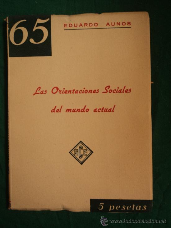 LAS ORIENTACIONES SOCIALES DEL MUNDO ACTUAL. EDUARNO AUNOS. ECE. 1960 44 PAG (Libros de Segunda Mano - Pensamiento - Sociología)