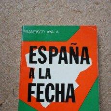 Libros de segunda mano: ESPAÑA A LA FECHA. AYALA (FRANCISCO) MADRID, TECNOS, 1977.. Lote 39234632