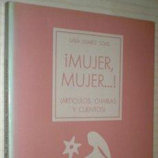 Libros de segunda mano: SARA SUÁREZ SOLÍS: ¡MUJER, MUJER...! (ARTÍCULOS, CHARLAS Y CUENTOS). . Lote 39293480