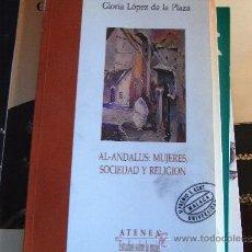 Libros de segunda mano: AL-ANDALUS: MUJERES, SOCIEDAD Y RELIGIÓN. GLORIA LÓPEZ DE LA PLAZA. Lote 39279933