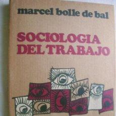 Libros de segunda mano: SOCIOLOGÍA DEL TRABAJO. BOLLE DE BAL, MARCEL. 1973. Lote 39455224