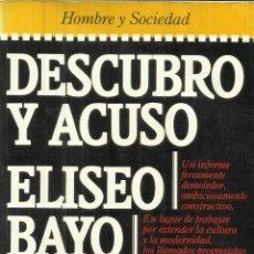 Libros de segunda mano: DESCUBRO Y ACUSO. ELISEO BAYO. PLAZA & JANES, BARCELONA. 1984. Lote 39746677