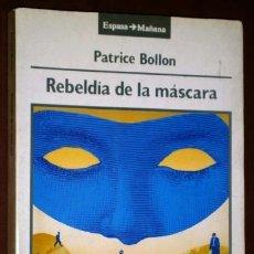 Libros de segunda mano: REBELDÍA DE LA MÁSCARA POR PATRICE BOLLON DE ED. ESPASA CALPE EN MADRID 1992. Lote 39788438