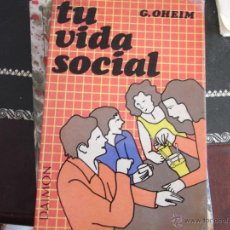 Libros de segunda mano: TU VIDA SOCIAL. G. OHEIM.. Lote 39790426