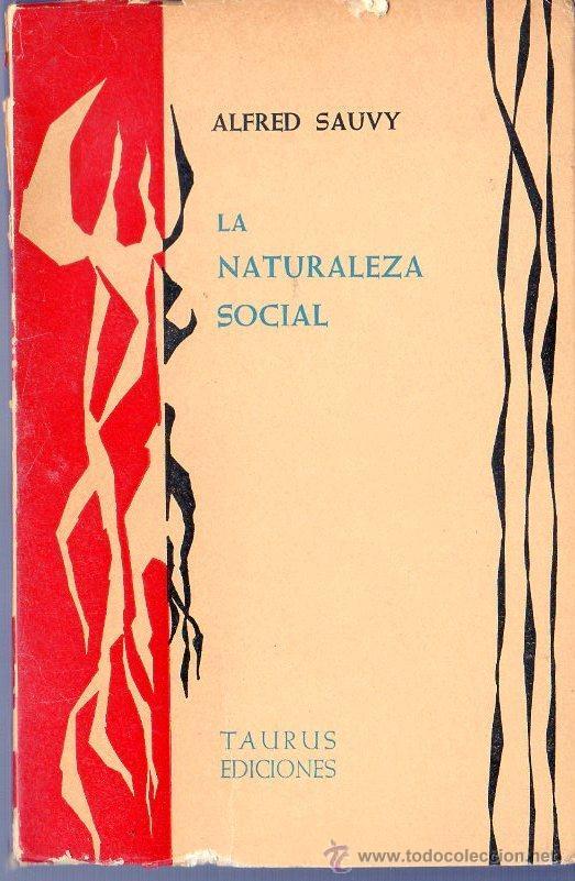 LA NATURALEZA SOCIAL. ALFRE SAUVY. EDICIONES TAURUS, S.A. MADRID. 1962. (Libros de Segunda Mano - Pensamiento - Sociología)