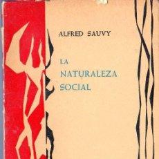 Libros de segunda mano: LA NATURALEZA SOCIAL. ALFRE SAUVY. EDICIONES TAURUS, S.A. MADRID. 1962.. Lote 39874115