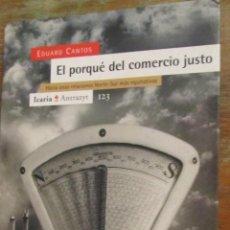 Libros de segunda mano: EL PORQUÉ DEL COMERCIO JUSTO DE EDUARD CANTOS (ICARIA). Lote 39896303