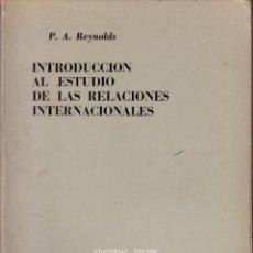 Libros de segunda mano: INTRODUCCIÓN AL ESTUDIO DE LAS RELACIONES INTERNACIONALES. P.A. REYNOLDS. Lote 40161193
