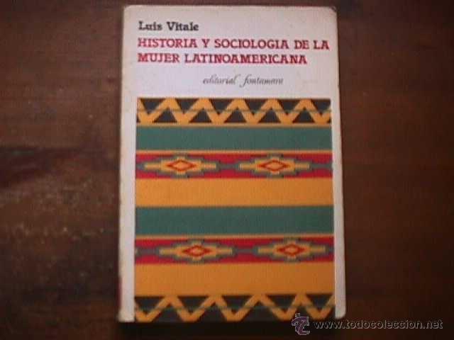 HISTORIA Y SOCIOLOGIA DE LA MUJER LATINOAMERICANA, LUIS VITALE, FONTAMARA, 1981 (Libros de Segunda Mano - Pensamiento - Sociología)