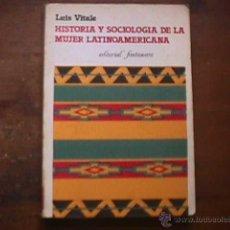 Libros de segunda mano: HISTORIA Y SOCIOLOGIA DE LA MUJER LATINOAMERICANA, LUIS VITALE, FONTAMARA, 1981. Lote 40537235