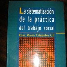 Libros de segunda mano: LA SISTEMATIZACION DE LA PRACTICA DEL TRABAJO SOCIAL, POR ROSA M. CIFUENTES GIL - ARGENTINA - 1999. Lote 40549940