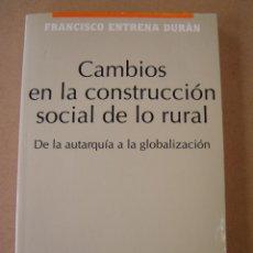 Libros de segunda mano: CAMBIOS EN LA CONSTRCCIÓN SOCIAL DE LO RURAL - FRANCISCO ENTRENA DURÁN. Lote 40618516