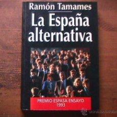 Libros de segunda mano: LA ESPAÑA ALTERNATIVA, RAMON TAMAMES, ESPASA CALPE, 1993. Lote 40843119
