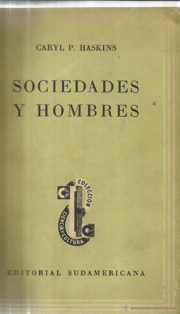 SOCIEDADES Y HOMBRES. CARYL P. HASKINS. EDITORIAL SUDAMERICA. BUENOS AIRES. 1953 (Libros de Segunda Mano - Pensamiento - Sociología)