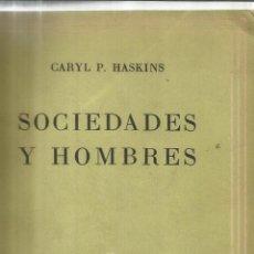 Libros de segunda mano: SOCIEDADES Y HOMBRES. CARYL P. HASKINS. EDITORIAL SUDAMERICA. BUENOS AIRES. 1953. Lote 40902802