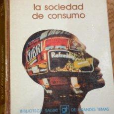 Libros de segunda mano: LA SOCIEDAD DE CONSUMO EDUARDO HARO TECGLEN Nº 54 SALVAT AÑO 1974. Lote 40908647