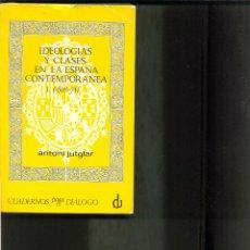 Libros de segunda mano: IDEOLOGIAS Y CLASES EN LA ESPAÑA CONTEMPORANEA. (2 VOLUMENES). AÑO 1968 ANTONI JUTGLAR. Lote 41115520